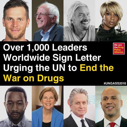 More than 1,000 influential leaders from around the world have signed a public letter calling on the United Nations to end the war on drugs! http://bit.ly/1ShJrO6 The list of signatories includes former presidents & prime ministers, former and current U.S. public officials, professional athletes, musicians, actors, and leaders in business, health, faith, law and justice, among others. The UN is holding a special session on drugs and global drug policy next week. ‪#‎UNGASS2016‬ ‪#‎StopTheHarm‬
